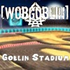 [WobGobliN] - Goblin Stadium