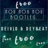 NOU NOU NOU - DEYBEAT & DEIVI (BOOTLEG) 2K 18 FR