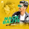 Nach Baliye (Remix) - DJ SK