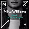 Mike Williams - Melody (Tip Of My Tongue) [FLP]