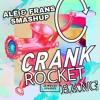 Crank vs. Rocket vs. Bang (Ale&Frans Smashup)