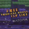 FREE TROPICAL HOUSE FLP LIKE KYGO & MATOMA