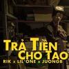 Tra Tien Cho Tao - Rik x Lil'One x JuongB
