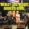 Orquesta Bembe - Medley Luis Mi