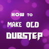 HOW TO MAKE OLD STYLE DUBSTEP IN UNDER 3 MINUTES