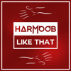 Harmoob - Like That