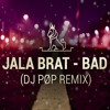 JALA BRAT - BAD (POPOV REMIX)
